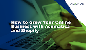How to Grow Your Online Business with Acumatica and Shopify