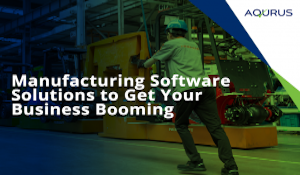 Manufacturing Software Solutions to Get Your Business Booming